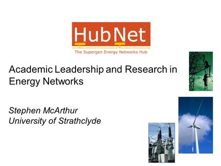 Stephen McArthur University of Strathclyde Academic Leadership and Research in Energy Networks.