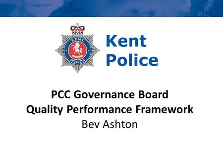 PCC Governance Board Quality Performance Framework Bev Ashton.