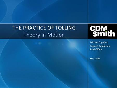 THE PRACTICE OF TOLLING Theory in Motion May 7, 2013 Michael Copeland Yagnesh Jarmarwala Justin Winn.