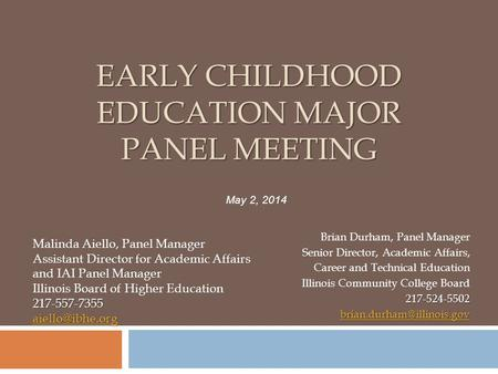 EARLY CHILDHOOD EDUCATION MAJOR PANEL MEETING Brian Durham, Panel Manager Senior Director, Academic Affairs, Career and Technical Education Illinois Community.