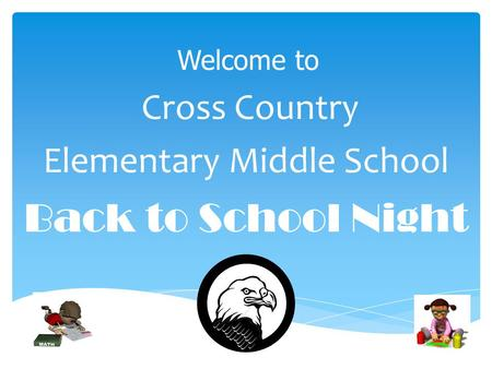 Welcome to Cross Country Elementary Middle School Back to School Night.