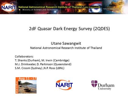 Utane Sawangwit National Astronomical Research Institute of Thailand Collaborators: T. Shanks (Durham), M. Irwin (Cambridge) M.J. Drinkwater, D. Parkinson.