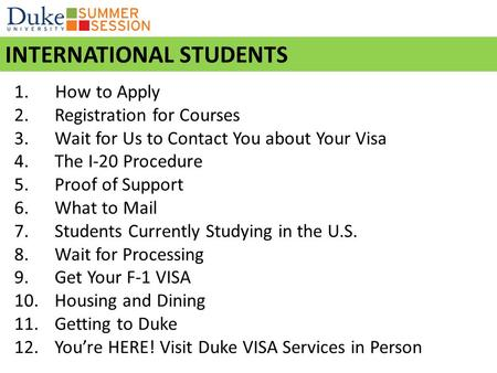 1. How to Apply 2.Registration for Courses 3.Wait for Us to Contact You about Your Visa 4.The I-20 Procedure 5.Proof of Support 6.What to Mail 7.Students.