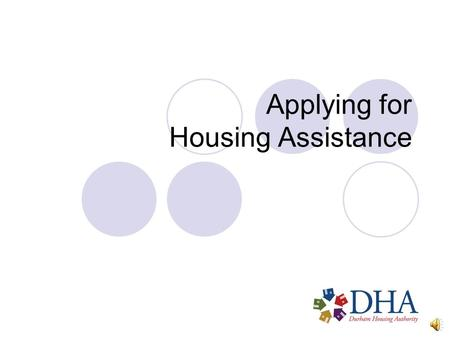 Applying for Housing Assistance Please press the spacebar or right arrow key to advance to the next slide. You can go back by pressing the left arrow.