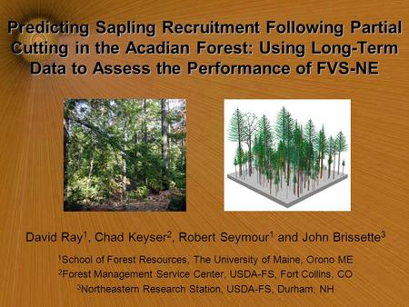 Predicting Sapling Recruitment Following Partial Cutting in the Acadian Forest: Using Long-Term Data to Assess the Performance of FVS-NE David Ray 1, Chad.