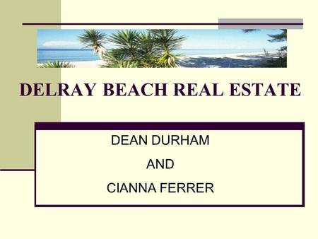 DELRAY BEACH REAL ESTATE DEAN DURHAM AND CIANNA FERRER.
