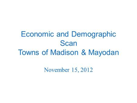 Economic and Demographic Scan Towns of Madison & Mayodan November 15, 2012.
