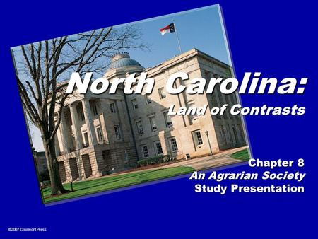 ©2007 Clairmont Press North Carolina: Land of Contrasts Chapter 8 An Agrarian Society Study Presentation.