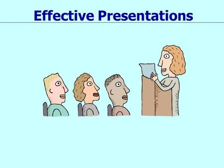 "Effective Presentations. ""Great speakers aren't born, they are trained."" Presenting is a Skill… Developed through training and experience."