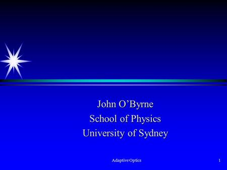 Adaptive Optics1 John O'Byrne School of Physics University of Sydney.