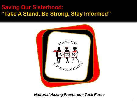 "1 Saving Our Sisterhood: ""Take A Stand, Be Strong, Stay Informed"" National Hazing Prevention Task Force."