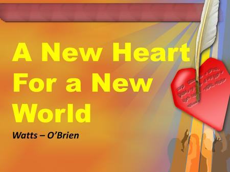 A New Heart For a New World Watts – O'Brien