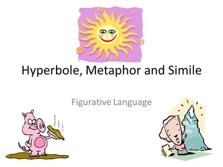 Hyperbole, Metaphor and Simile Figurative Language.