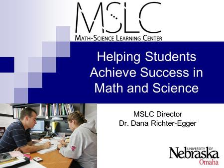 MSLC Director Dr. Dana Richter-Egger Helping Students Achieve Success in Math and Science.