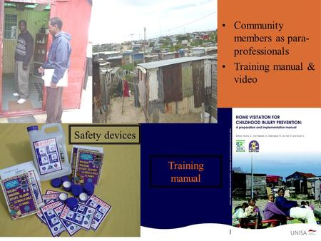 Community members as para- professionals Training manual & video Safety devices Training manual.