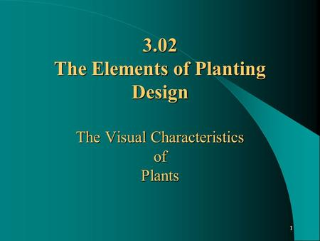 1 3.02 The Elements of Planting Design The Visual Characteristics of Plants.