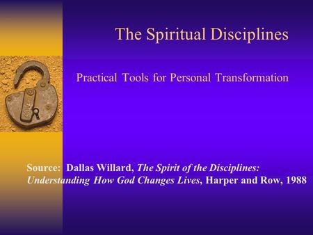 The Spirit of the Disciplines : Understanding How God Changes Lives