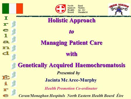 Presented by Jacinta Mc Aree-Murphy Health Promotion Co-ordinator Cavan/Monaghan Hospitals North Eastern Health Board Éire Holistic Approach to Managing.