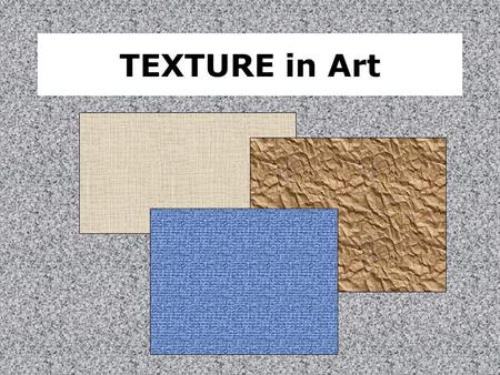TEXTURE in Art. Let's be superficial Texture - the nature of the surface of painting, sculpture, or building materials.