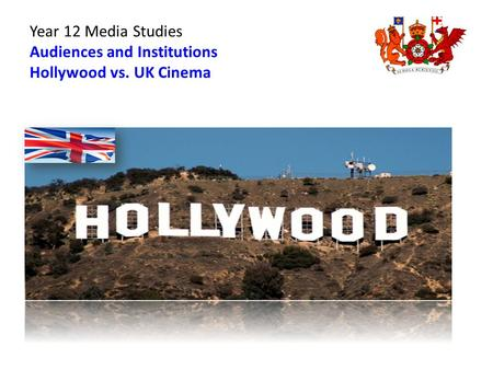 Year 12 Media Studies Audiences and Institutions Hollywood vs. UK Cinema.