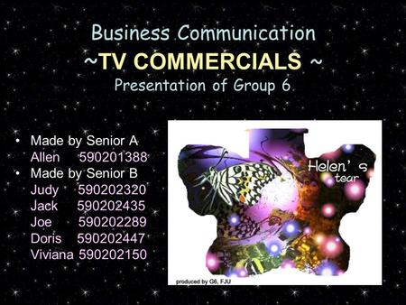 Business Communication ~ TV COMMERCIALS ~ Presentation of Group 6 Made by Senior A Allen 590201388 Made by Senior B Judy 590202320 Jack 590202435 Joe 590202289.