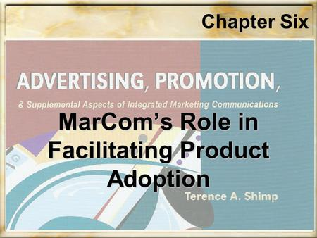 Chapter Six MarCom's Role in Facilitating Product Adoption.