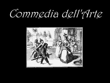 Commedia dell'Arte. Commedia dell'Arte, also known as Italian comedy, was a humorous theatrical presentation performed by professional players who traveled.