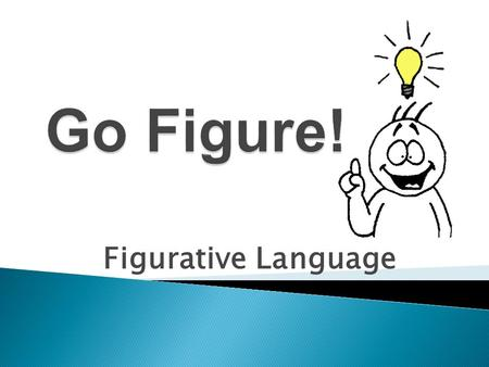 "Figurative Language  Figurative language is not ""literal"" and it doesn't mean exactly what is said. It means more than what it appears… ""Dinner is on."