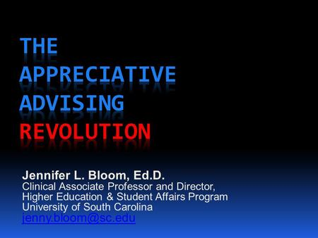 Jennifer L. Bloom, Ed.D. Clinical Associate Professor and Director, Higher Education & Student Affairs Program University of South Carolina