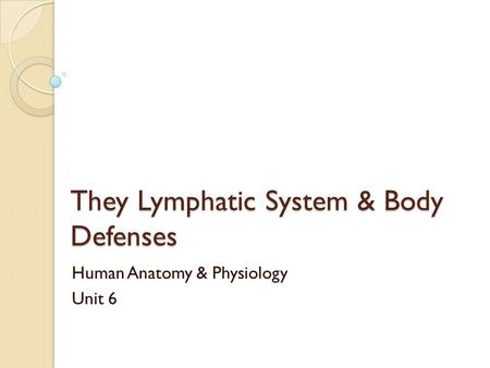 They Lymphatic System & Body Defenses