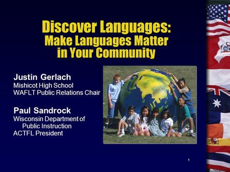 1 Discover Languages: Make Languages Matter in Your Community Justin Gerlach Mishicot High School WAFLT Public Relations Chair Paul Sandrock Wisconsin.
