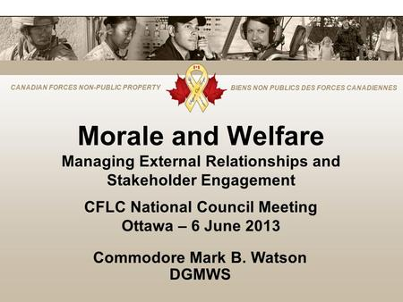 CANADIAN FORCES NON-PUBLIC PROPERTY BIENS NON PUBLICS DES FORCES CANADIENNES Morale and Welfare Managing External Relationships and Stakeholder Engagement.