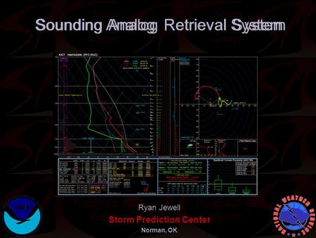 ounding nalog etrieval ystem Ryan Jewell Storm Prediction Center Norman, OK SARS Sounding Analog Retrieval System.