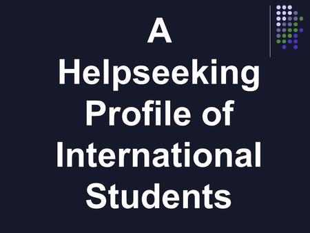 A Helpseeking Profile of International Students. Elizabeth A. Klingaman Cristina M. Risco William E. Sedlacek The University of Maryland