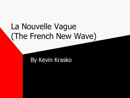 La Nouvelle Vague (The French New Wave) By Kevin Krasko.