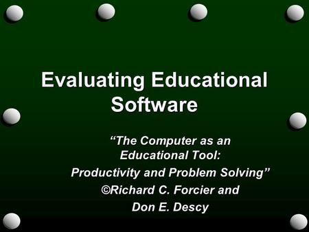 "Evaluating Educational Software ""The Computer as an Educational Tool: Productivity and Problem Solving"" ©Richard C. Forcier and Don E. Descy."