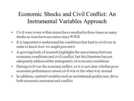 Economic Shocks and Civil Conflict: An Instrumental Variables Approach Civil wars (wars within states) have resulted in three times as many deaths as wars.