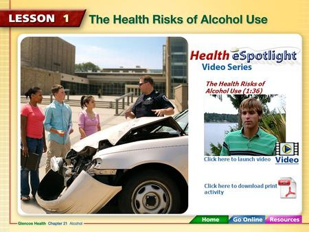 The Health Risks of Alcohol Use (1:36) Click here to launch video Click here to download print activity.