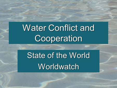 Water Conflict and Cooperation State of the World Worldwatch.