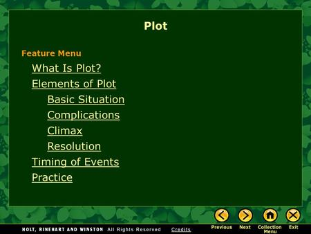 What Is Plot? Elements of Plot Basic Situation Complications Climax Resolution Timing of Events Practice Plot Feature Menu.