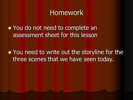 Homework You do not need to complete an assessment sheet for this lesson You do not need to complete an assessment sheet for this lesson You need to write.