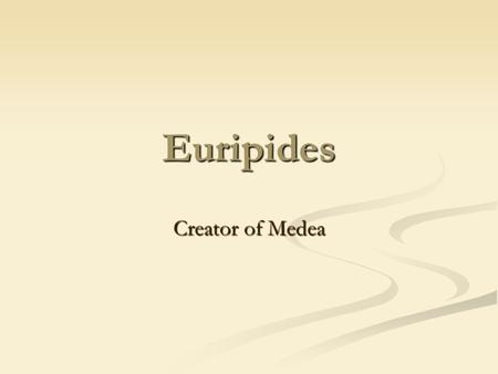 Euripides Creator of Medea. Greek Tragedians Three great Greek Tragedians Three great Greek Tragedians Aeschylus Aeschylus Sophocles Sophocles Euripides.