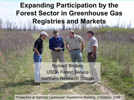 Expanding Participation by the Forest Sector in Greenhouse Gas Registries and Markets Richard Birdsey USDA Forest Service Northern Research Station Presented.