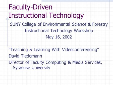 "Faculty-Driven Instructional Technology SUNY College of Environmental Science & Forestry Instructional Technology Workshop May 16, 2002 ""Teaching & Learning."