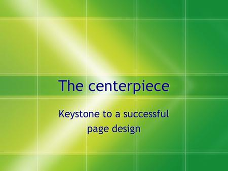The centerpiece Keystone to a successful page design Keystone to a successful page design.