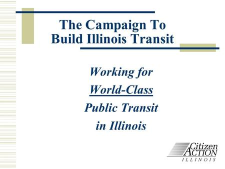 The Campaign To Build Illinois Transit Working for World-Class Public Transit in Illinois.