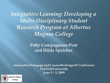 Integrative Learning: Developing a Multi-Disciplinary Student Research Program at Albertus Magnus College Patty Compagnone-Post and Hilda Speicher Innovative.