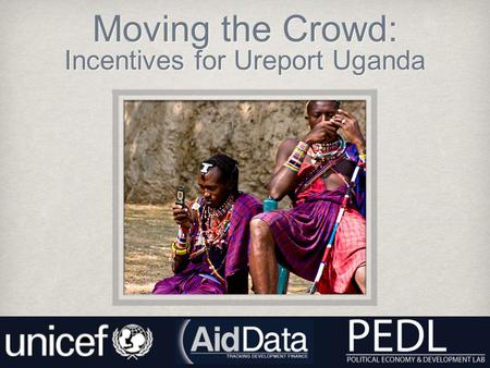 "Moving the Crowd: Incentives for Ureport Uganda. ""I beseech you, in the bowels of Christ, think it possible that you might be Mistaken."" ~Oliver Cromwell."