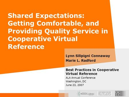 Shared Expectations: Getting Comfortable, and Providing Quality Service in Cooperative Virtual Reference Lynn Silipigni Connaway Marie L. Radford Best.