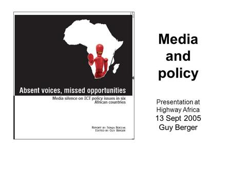 Media and policy Presentation at Highway Africa 13 Sept 2005 Guy Berger.